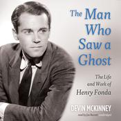 The Man Who Saw a Ghost: The Life and Work of Henry Fonda Audiobook, by Devin McKinney