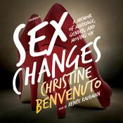 Sex Changes: A Memoir of Marriage, Gender, and Moving On Audiobook, by Christine Benvenuto