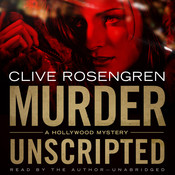 Murder Unscripted: A Hollywood Mystery, by Clive Rosengren