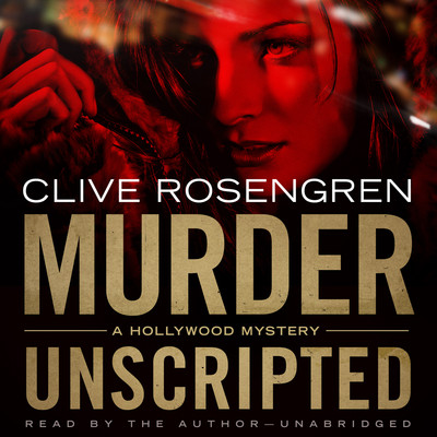 Murder Unscripted: A Hollywood Mystery Audiobook, by Clive Rosengren