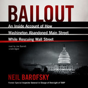 Bailout: An Inside Account of How Washington Abandoned Main Street While Rescuing Wall Street, by Neil Barofsky