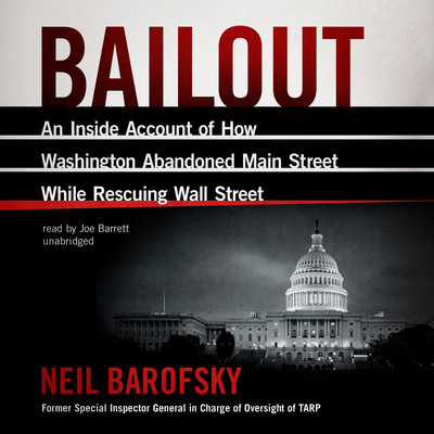 Bailout: An Inside Account of How Washington Abandoned Main Street While Rescuing Wall Street Audiobook, by Neil Barofsky