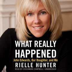 What Really Happened: John Edwards, Our Daughter, and Me Audiobook, by Rielle Hunter