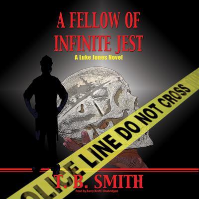 A Fellow of Infinite Jest: A Luke Jones Novel Audiobook, by T. B. Smith