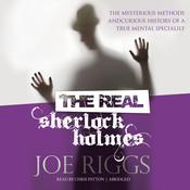 The Real Sherlock Holmes: The Mysterious Methods and Curious History of a True Mental Specialist, by Joe Riggs