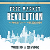 Free Market Revolution: How Ayn Rand's Ideas Can End Big Government Audiobook, by Yaron Brook, Don Watkins