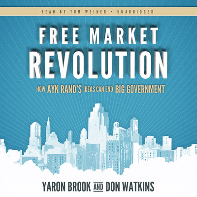 Free Market Revolution: How Ayn Rand's Ideas Can End Big Government Audiobook, by Yaron Brook