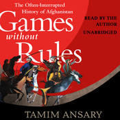 Games without Rules: The Often-Interrupted History of Afghanistan Audiobook, by Tamim Ansary