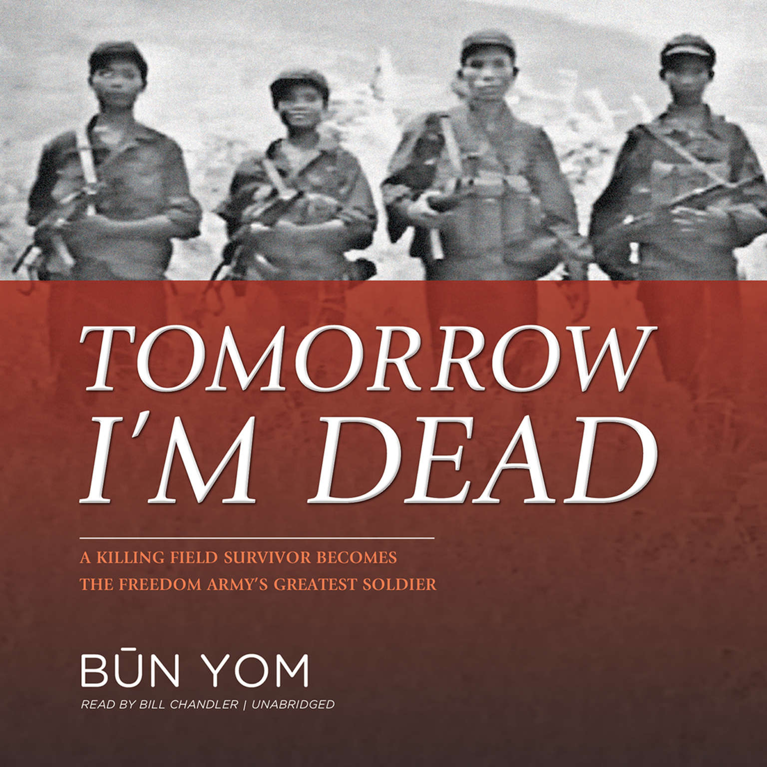 Printable Tomorrow I'm Dead: A Killing Field Survivor Becomes the Freedom Army's Greatest Soldier Audiobook Cover Art