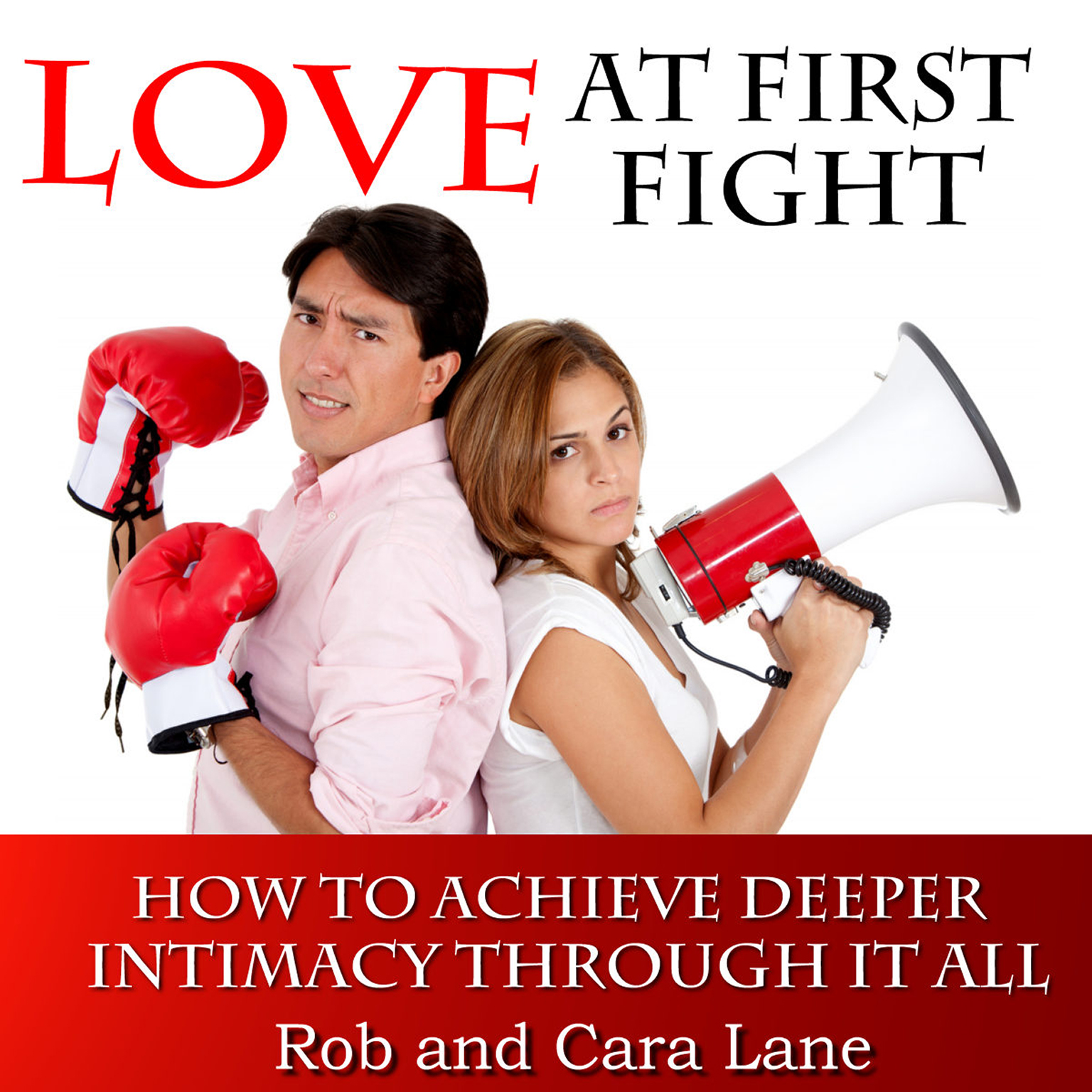 Printable Love at First Fight: How to Achieve Deeper Intimacy Through It All Audiobook Cover Art