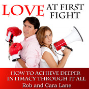 Love at First Fight: How to Achieve Deeper Intimacy Through It All Audiobook, by Rob Lane, Cara Lane