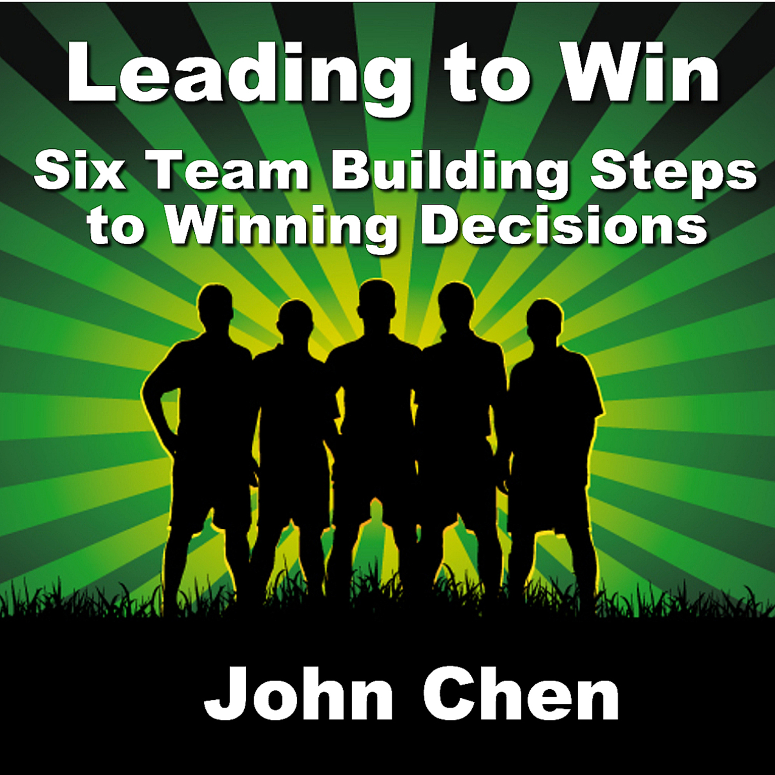 Printable Leading to Win: Six Team Building Steps to Winning Decisions Audiobook Cover Art