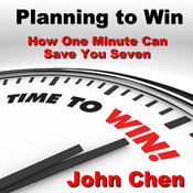 Planning to Win: How One Minute Can Save You Seven, by John Chen