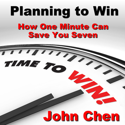 Planning to Win: How One Minute Can Save You Seven Audiobook, by John Chen