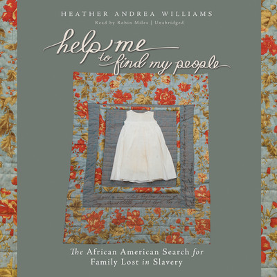 Help Me to Find My People: The African American Search for Family Lost in Slavery Audiobook, by Heather Andrea Williams