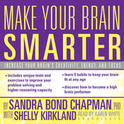 Make Your Brain Smarter: Increase Your Brain's Creativity, Energy, and Focus Audiobook, by Sandra Bond Chapman
