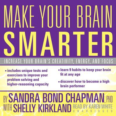 Make Your Brain Smarter: Increase Your Brain's Creativity, Energy, and Focus Audiobook, by Sandra Bond Chapman