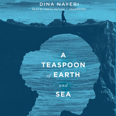A Teaspoon of Earth and Sea Audiobook, by Dina Nayeri