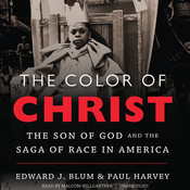 The Color of Christ: The Son of God and the Saga of Race in America, by Edward J. Blum, Paul Harvey