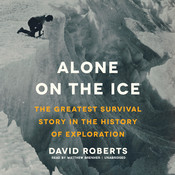 Alone on the Ice: The Greatest Survival Story in the History of Exploration Audiobook, by David Roberts