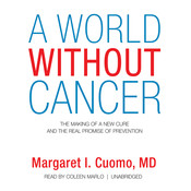 A World without Cancer: The Making of a New Cure and the Real Promise of Prevention Audiobook, by Margaret I. Cuomo