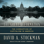 The Great Deformation: The Corruption of Capitalism in America, by David A. Stockman