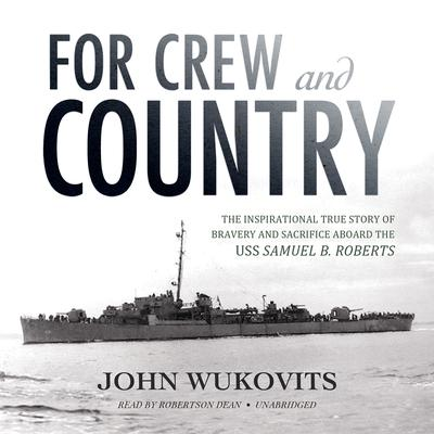 For Crew and Country: The Inspirational True Story of Bravery and Sacrifice aboard the USS Samuel B. Roberts Audiobook, by John Wukovits