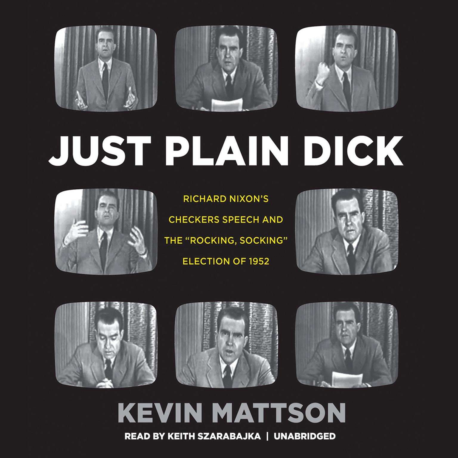 "Printable Just Plain Dick: Richard Nixon's Checkers Speech and the ""Rocking, Socking"" Election of 1952 Audiobook Cover Art"