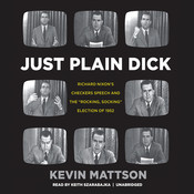 "Just Plain Dick: Richard Nixon's Checkers Speech and the ""Rocking, Socking"" Election of 1952 Audiobook, by Kevin Mattson"