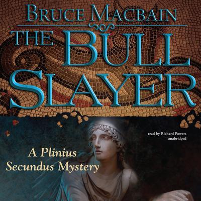 The Bull Slayer: A Plinius Secundus Mystery Audiobook, by Bruce Macbain