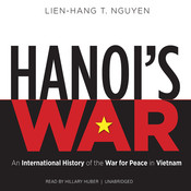Hanoi's War: An International History of the War for Peace in Vietnam Audiobook, by Lien-Hang T. Nguyen