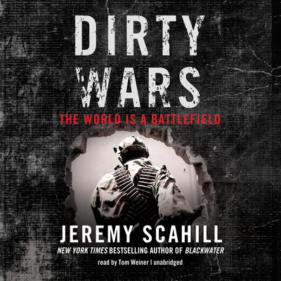 Dirty Wars: The World Is a Battlefield Audiobook, by