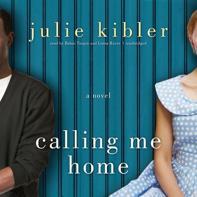 Calling Me Home Audiobook, by Julie Kibler