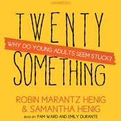Twentysomething: Why Do Young Adults Seem Stuck?, by Robin Marantz Henig, Samantha Henig