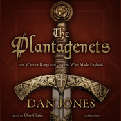 The Plantagenets: The Warrior Kings and Queens Who Made England Audiobook, by Dan Jones