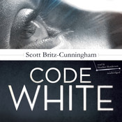 Code White Audiobook, by Scott Britz-Cunningham