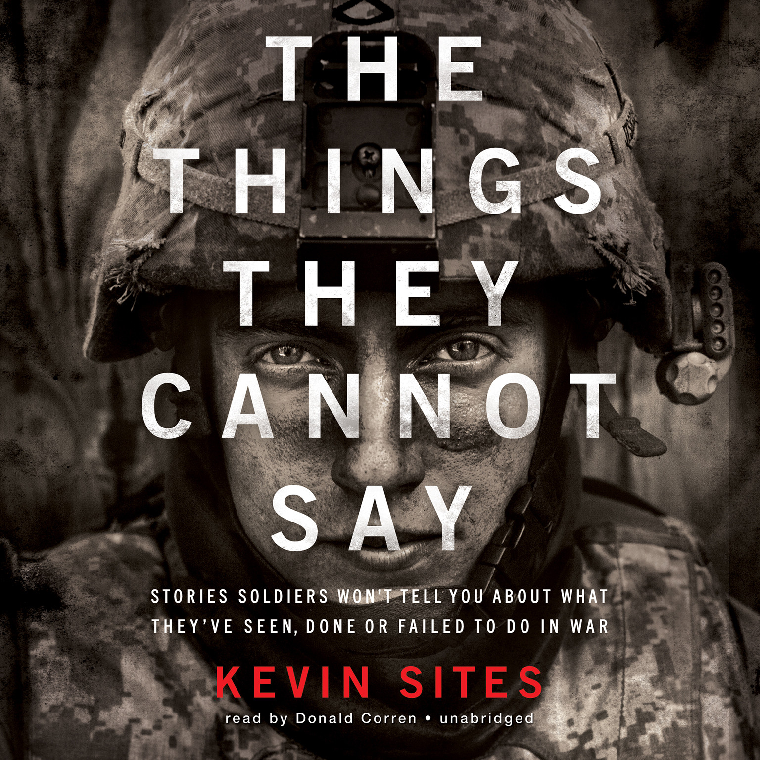 Printable The Things They Cannot Say: Stories Soldiers Won't Tell You about What They've Seen, Done, or Failed to Do in War Audiobook Cover Art