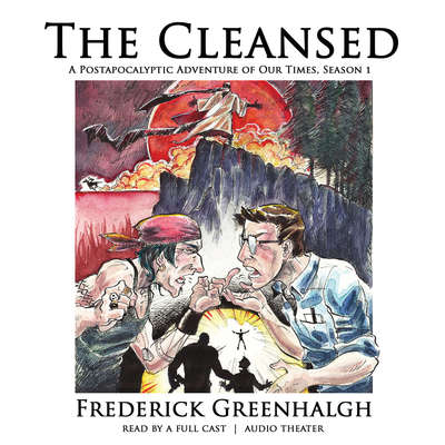 The Cleansed, Season 1: A Postapocalyptic Adventure of Our Times Audiobook, by Frederick Greenhalgh