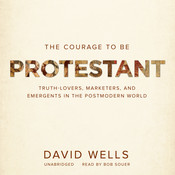 The Courage to Be Protestant: Truth-Lovers, Marketers, and Emergents in the Postmodern World, by David Wells