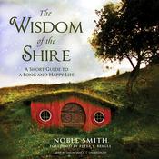 The Wisdom of the Shire: A Short Guide to a Long and Happy Life Audiobook, by Noble Smith