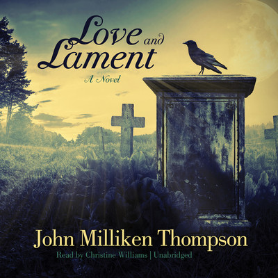 Love and Lament: A Novel Audiobook, by John Milliken  Thompson