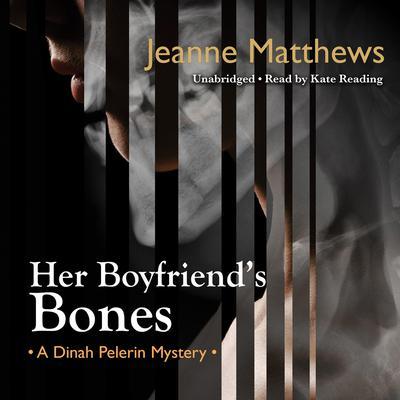 Her Boyfriend's Bones: A Dinah Pelerin Mystery Audiobook, by Jeanne Matthews