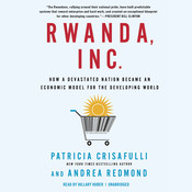 Rwanda, Inc.: How a Devastated Nation Became an Economic Modelfor the Developing World, by Andrea Redmond, Patricia Crisafulli
