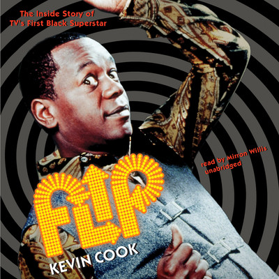 Flip: The Inside Story of TV's First Black Superstar Audiobook, by Kevin Cook
