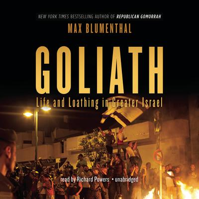 Goliath: Life and Loathing in Greater Israel Audiobook, by Max Blumenthal
