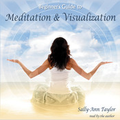 Beginner's Guide to Meditation & Visualization, by Sally-Ann Taylor