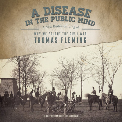 A Disease in the Public Mind: A New Understanding of Why We Fought the Civil War Audiobook, by Thomas Fleming