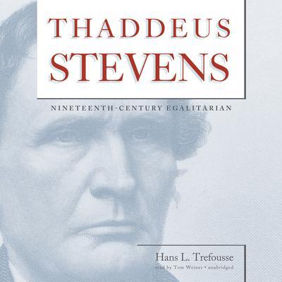 Thaddeus Stevens: Nineteenth-Century Egalitarian Audiobook, by Hans L. Trefousse