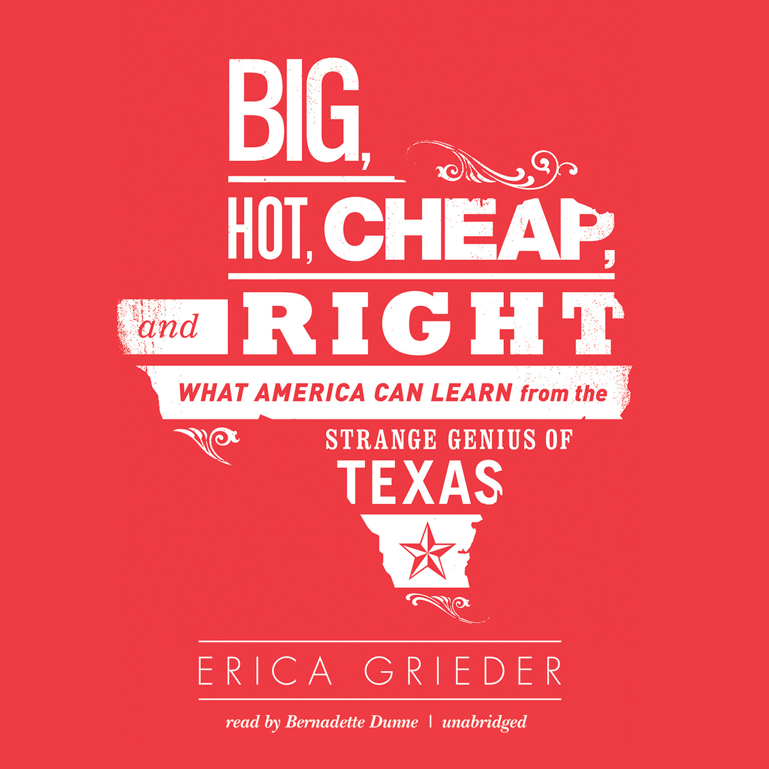 Printable Big, Hot, Cheap, and Right: What America Can Learn from the Strange Genius of Texas Audiobook Cover Art