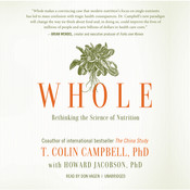 Whole: Rethinking the Science of Nutrition, by T. Colin Campbell